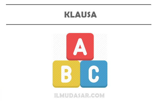 Klausa adalah satuan dalam sebuah bahasa yang terdiri dari beberapa kata Klausa : Pengertian, Ciri, Fungsi, Jenis, Contoh