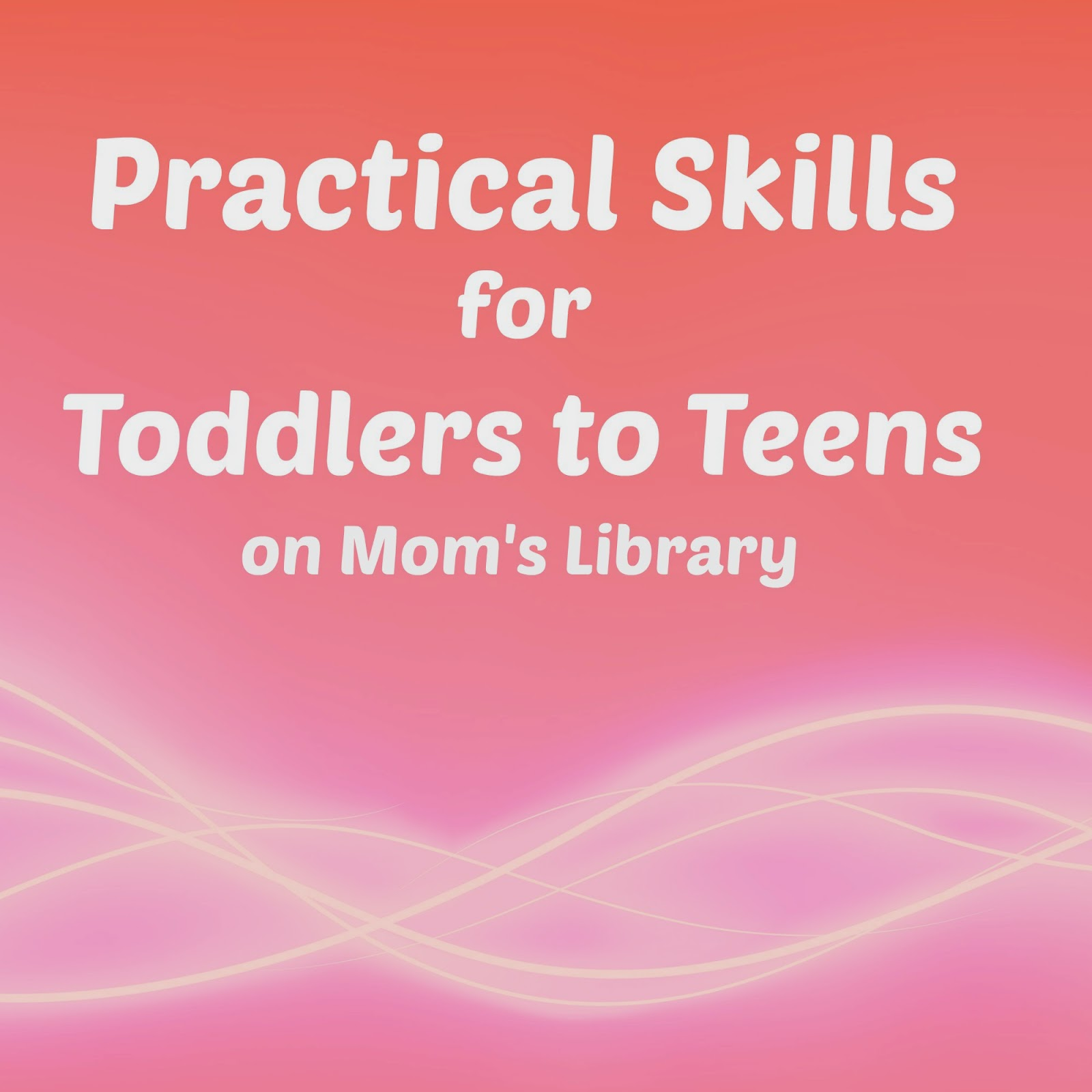 Practical Skills on Mom's Library