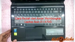 Cara Mudah dan Aman Membongkar Laptop Acer E1-470G