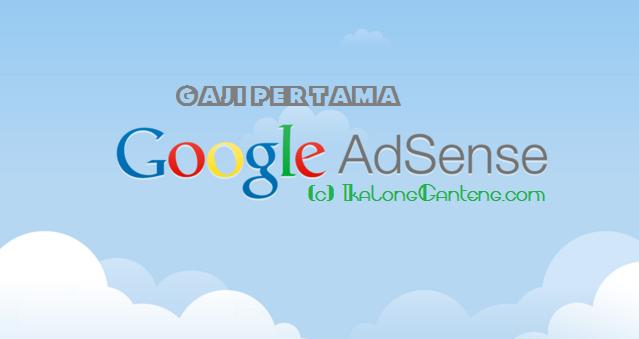 Gaji Pertama dari Google Adsense Menambah Semangat Produktif Blogger