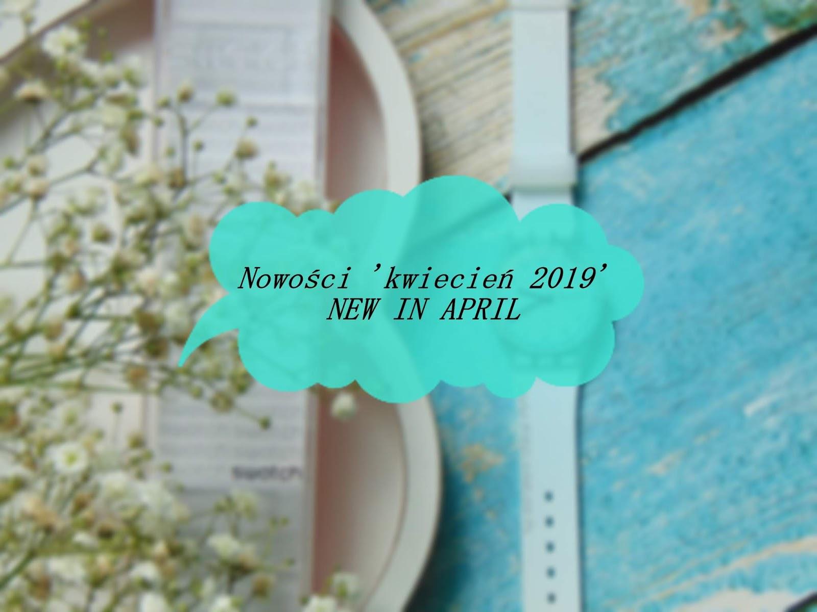 Nowości 'kwiecień 2019' | NEW IN APRIL