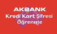 AkBank Kredi Kart Şifresi Alma Hakkında Bilgi