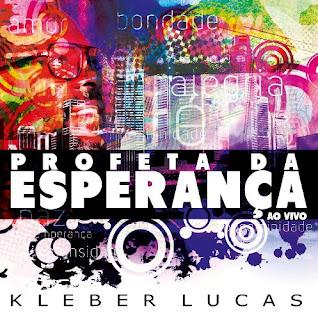 Kleber Lucas – Profeta da Esperança