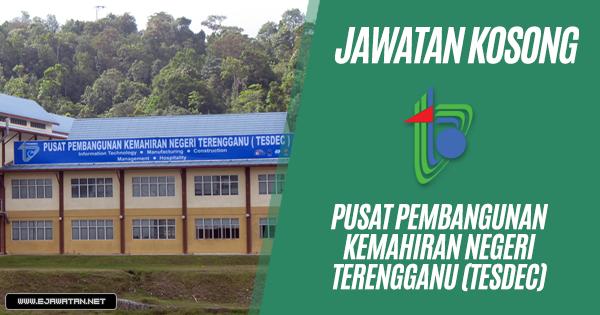 Jawatan Kosong di Pusat Pembangunan Kemahiran Negeri Terengganu (TESDEC) 2019