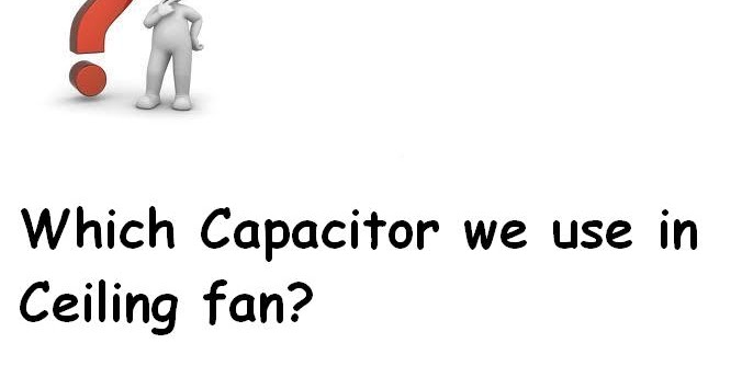 Which Capacitor we use in Ceiling fan? « Electrical and