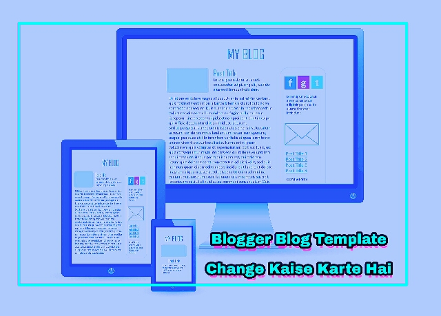 blogger blog template ko change kaise kare kaise how