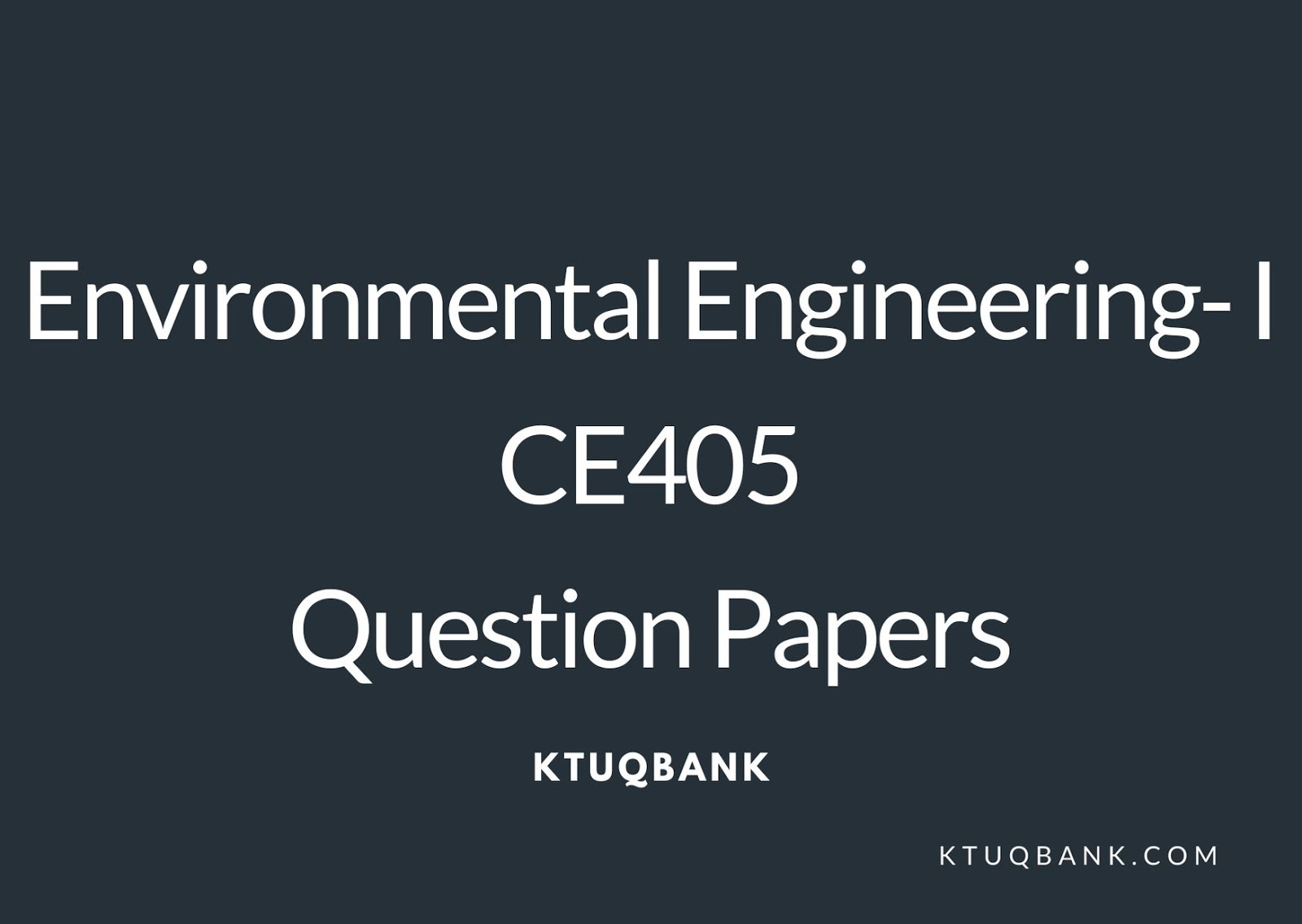 Environmental Engineering- I | CE405 | Question Papers (2015 batch)