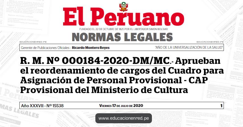R. M. Nº 000184-2020-DM/MC.- Aprueban el reordenamiento de cargos del Cuadro para Asignación de Personal Provisional - CAP Provisional del Ministerio de Cultura