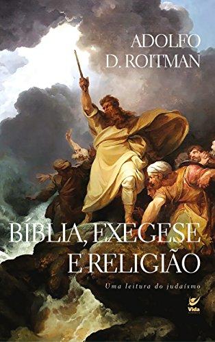 Bíblia Exegese e Religião Uma Leitura do Judaísmo Adolfo D. Roitman