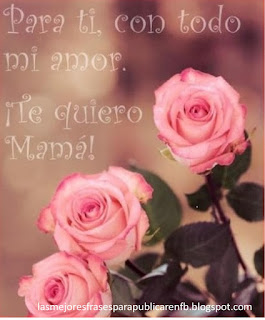 Frases Día De La Madre: Para Ti Con Todo Mi Amor