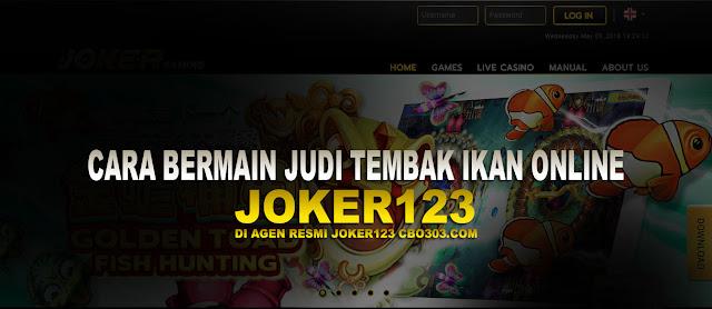 Cara Bermain Judi Tembak Ikan Online Joker123