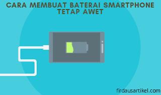 Cara membuat baterai smartphone tetap awet