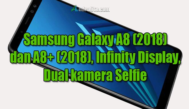 Samsung Galaxy A8 (2018) dan A8+ (2018) dengan Infinity Display