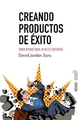 LIBRO - Creando productos de éxito David Jordán Soro (Anaya - 19 Octubre 2017 Empresa - Emprendedores - Marketing COMPRAR ESTE LIBRO EN AMAZON ESPAÑA