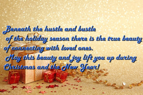 ... Hustle And Bustle Of The Holiday Season There Is The True Beauty Of  Connecting With Loved Ones. May This Beauty And Joy Lift You Up During  Christmas And ...