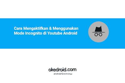 Cara Mengaktifkan dan Menggunakan Mode Incognito Penyamaram di  Aplikasi Youtube Smartphone Hape Android