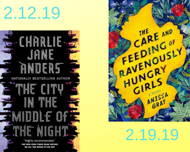 The City in the Middle of the Night, Charlie Jane Anders, The Care and Feeding of Ravenously Hungry Girls, Anissa Gray