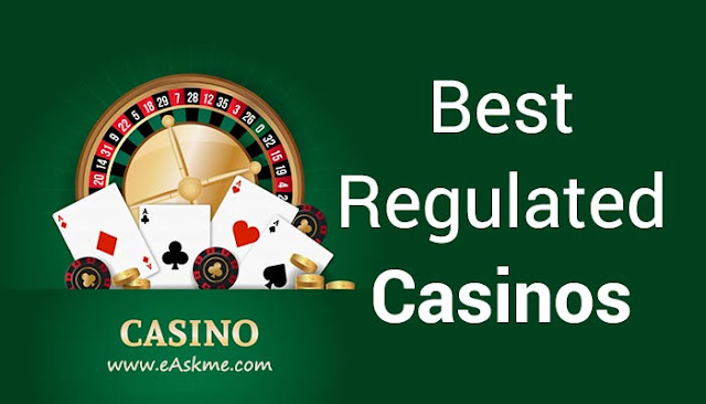 Best Regulated Online Casinos In The World Today: eAskme