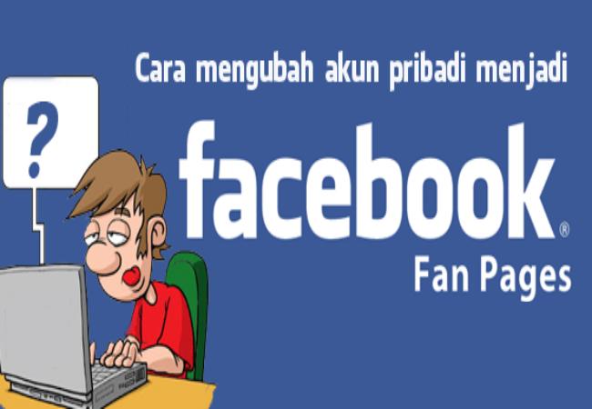 Cara Mudah Mengubah Akun Facebook Menjadi  Fanspage Terbaru