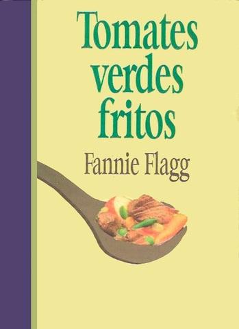Tomates verdes fritos - Fannie Flagg
