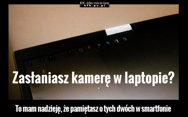 Zasłaniasz kamerkę w laptopie, to pamiętaj też o tych w smartfonie.