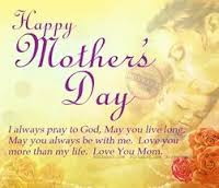 Happy Mother day wishes for mother: i always pray to God, may you live long