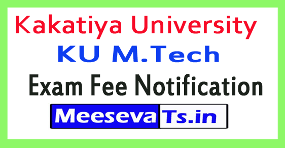 Kakatiya University KU M.Tech Exam Fee Notification 2017