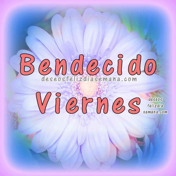 Buenos deseos de feliz viernes con imágenes bonitas para saludar, frases del viernes para amigos del facebook, tarjetas del viernes por Mery Bracho.