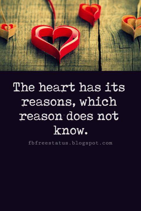 Valentines Day Quotes, The heart has its reasons, which reason does not know. - Pascal