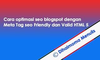 Cara Mudah Memasang Meta Tag Seo Friendly dan Valid HTML 5  di Blogspot Terbaru