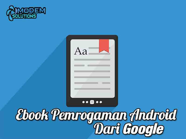 Modul Beserta Video Pembelajaran Pemrogaman Android Gratis dari Google