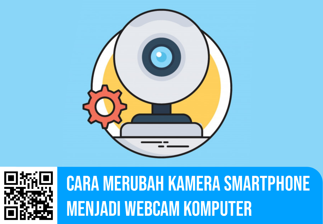 Cara Merubah Kamera Smartphone Menjadi Webcam Komputer