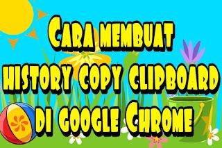 Cara membuat history copy clipboard di google Chrome
