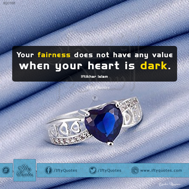 Ifty Quotes: Your fairness does not have any value when your heart is dark - Iftikhar Islam