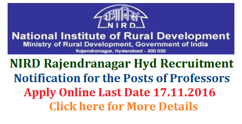 NIRD National Institute of Rural Development Rajendranagar Hyd Recruitment Notification for the posts of Professors, Associate Professors and Asst Professors through prescribed proforma Online Applications are invited from NIRD Hyderabad Rajendranagar nird-national-institute-of-rural-development-direct-recruitment-professors-hyd-apply-online NATIONAL INSTITUTE OF RURAL DEVELOPMENT & PANCHAYATI RAJ (An Organisation of the Ministry of Rural Development, Govt. of India) Rajendranagar, Hyderabad - 500030.NIRDPR is an apex organization for training and research on Rural Development and Panchayati Raj. It also functions as a think tank for the Ministry in policy advocacy in Rural Development & Panchayati Raj. NIRDPR invites applications from Indian Nationals in prescribed format for the following academic posts on Direct Recruitment / Deputation –
