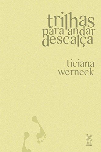 Trilhas para andar descalça - Ticiana Werneck
