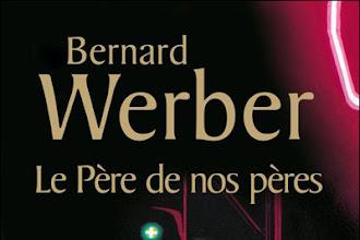 Lundi Librairie : Le Père de nos pères - Bernard Werber