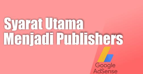 Syarat utama yang paling penting menjadi publisher Google Adsense