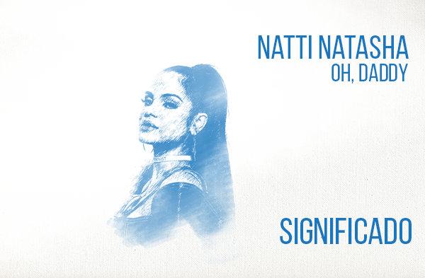Oh Daddy Significado de la Canción Natti Natasha.