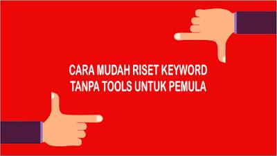 Cara Riset Kata Kunci (Keyword) Blog Tanpa Tools Untuk Pemula