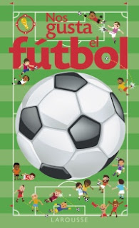 Nos gusta el fútbol ( Enciclopedia infantil /juvenil Larousse )