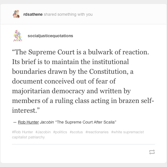 The Supreme Court is a bulwark of reaction. Its brief is to maintain the institutional boundaries drawn by the Constitution, a document conceived out of fear of majoritarian democracy and written by members of a ruling class acting in brazen self-interest.