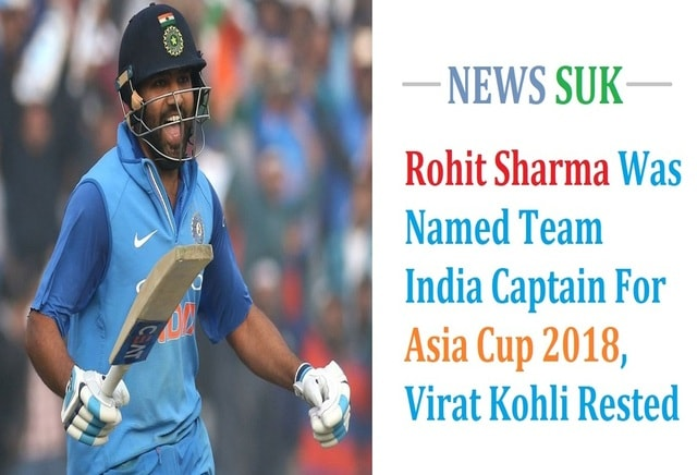 Rohit Sharma is Team India captain for Asia Cup 2018