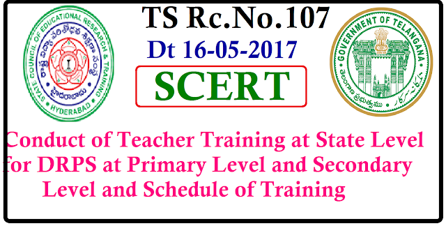 TS Rc.No.107 Conduct of Teacher Training at State Level for DRPS at Primary Level and Secondary Level and Schedule of Training/2017/05/ts-rcno107-conduct-of-teacher-training-state-level-for-drps-primary-secondary-level-scert-telangana.html
