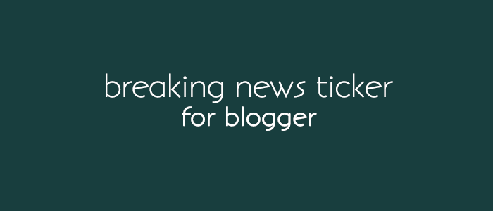 Add Breaking News Ticker For Blogger