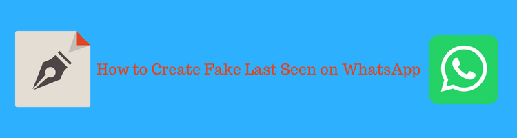 How to Create Fake Last Seen Status on WhatsApp? (Best Apps