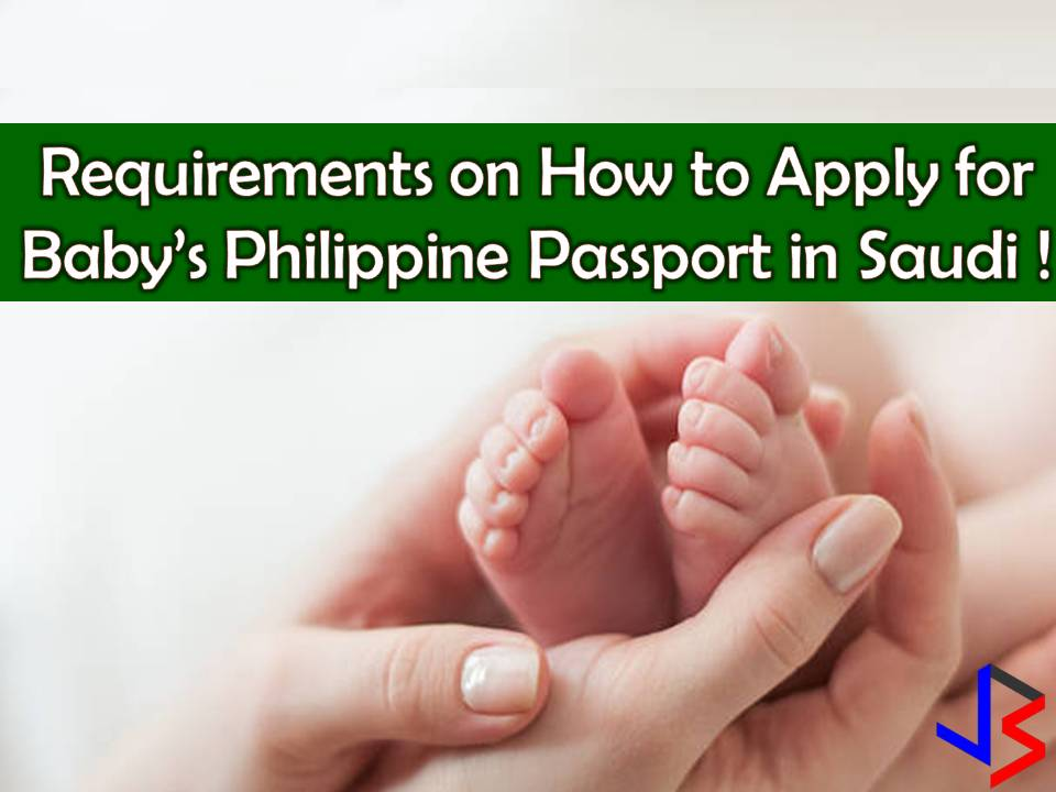 A passport is very important documents for those who are working or residing in another country just like Overseas Filipino Workers (OFWs) including their children. This is one legal document you or your family will be needed in case you want to decide to go back to the Philippines or travel anywhere in the world.  So if you are in Saudi Arabia, it is vital that you process your baby's passport, few months after he is born.