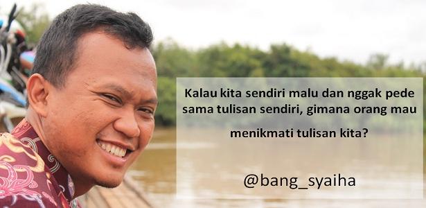 Jika Tidak pede dengan tulisan sendiri, merasa tulisan sendiri masih jelek, malu terhadap tulisan sendiri, Bang Syaiha, Penderita polio, http://bang-syaiha.blogspot.co.id/
