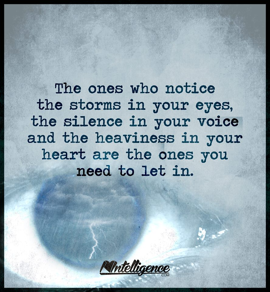 The Ones Who Notice The Storm In Your Eyes The Silence In Your