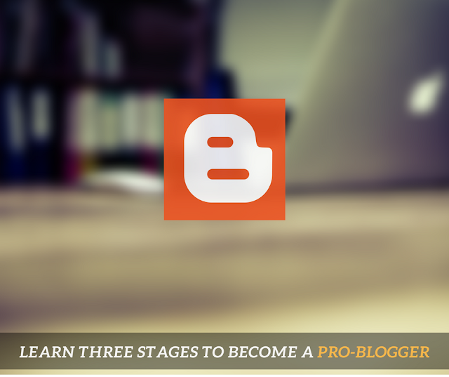 Learn Three Stages to Become Pro-Blogger